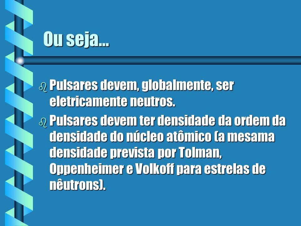 Ou seja... Pulsares devem, globalmente, ser eletricamente neutros.