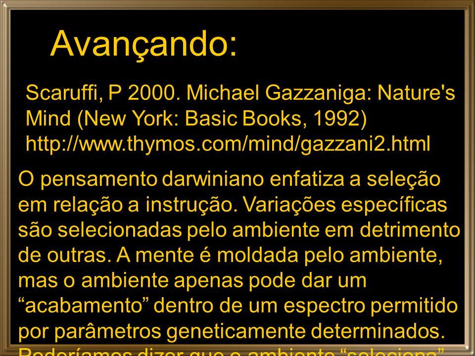 Avançando: Scaruffi, P 2000. Michael Gazzaniga: Nature s Mind (New York: Basic Books, 1992) http://www.thymos.com/mind/gazzani2.html.