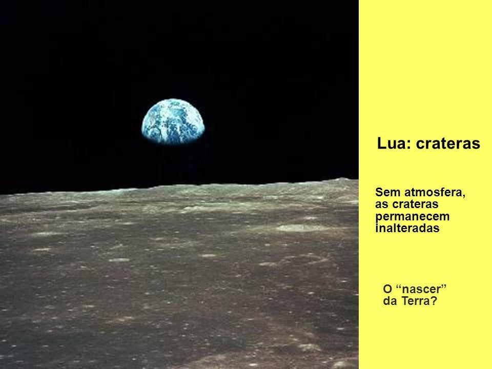 Lua: crateras Sem atmosfera, as crateras permanecem inalteradas