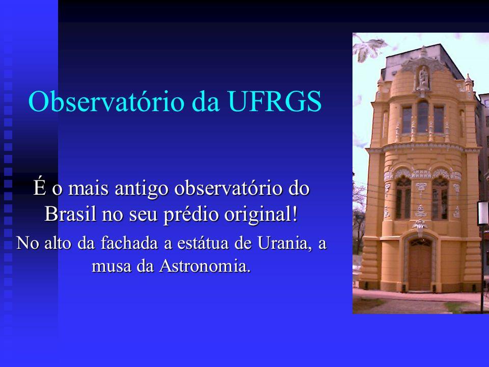Observatório da UFRGS É o mais antigo observatório do Brasil no seu prédio original.