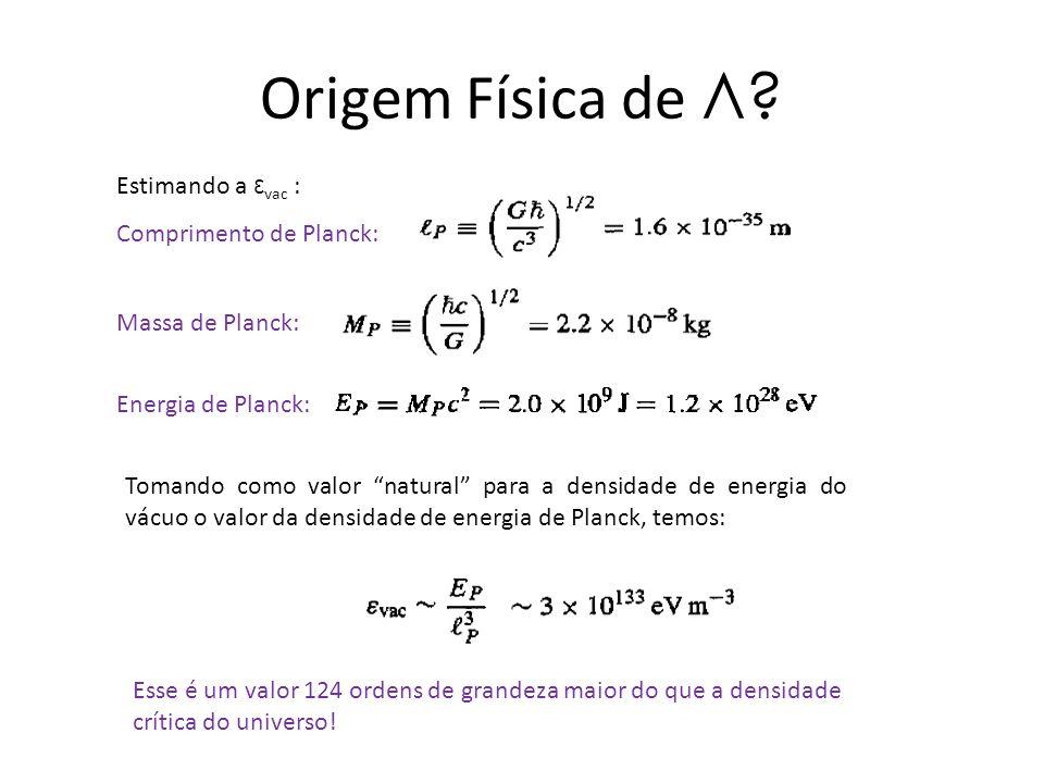 Origem Física de Λ Estimando a εvac : Comprimento de Planck: