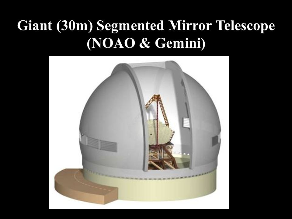 Giant (30m) Segmented Mirror Telescope (NOAO & Gemini)