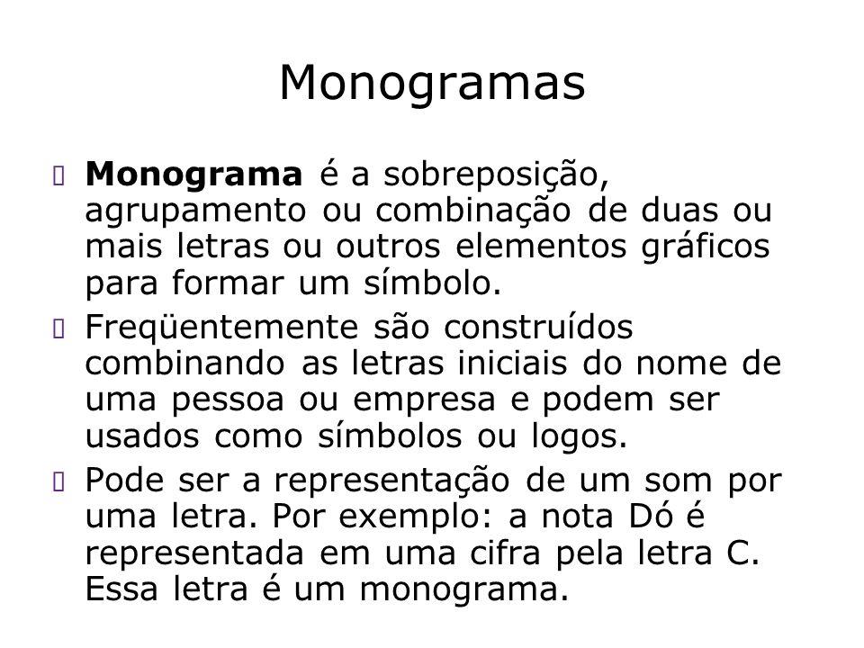 Monogramas Monograma é a sobreposição, agrupamento ou combinação de duas ou mais letras ou outros elementos gráficos para formar um símbolo.