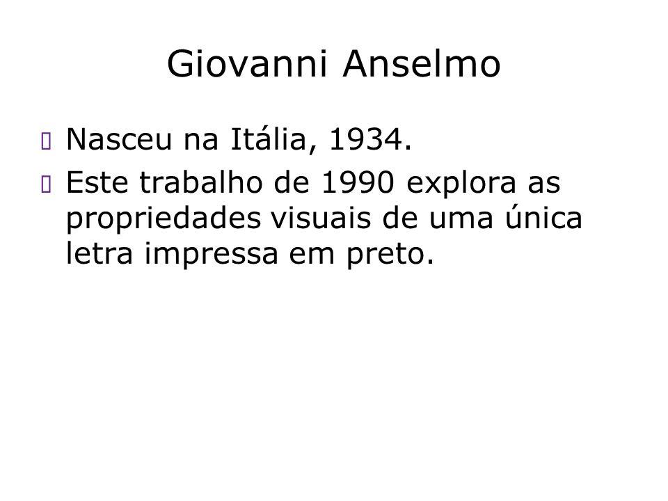 Giovanni Anselmo Nasceu na Itália, 1934.