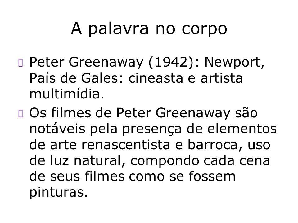 A palavra no corpo Peter Greenaway (1942): Newport, País de Gales: cineasta e artista multimídia.