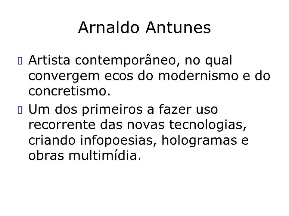 Arnaldo Antunes Artista contemporâneo, no qual convergem ecos do modernismo e do concretismo.