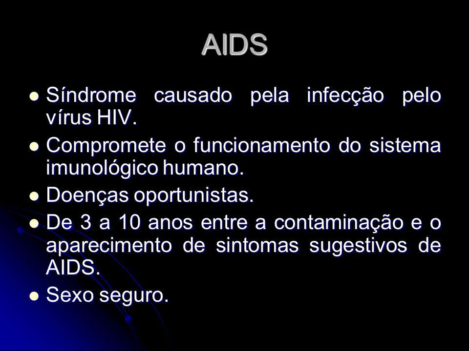 AIDS Síndrome causado pela infecção pelo vírus HIV.