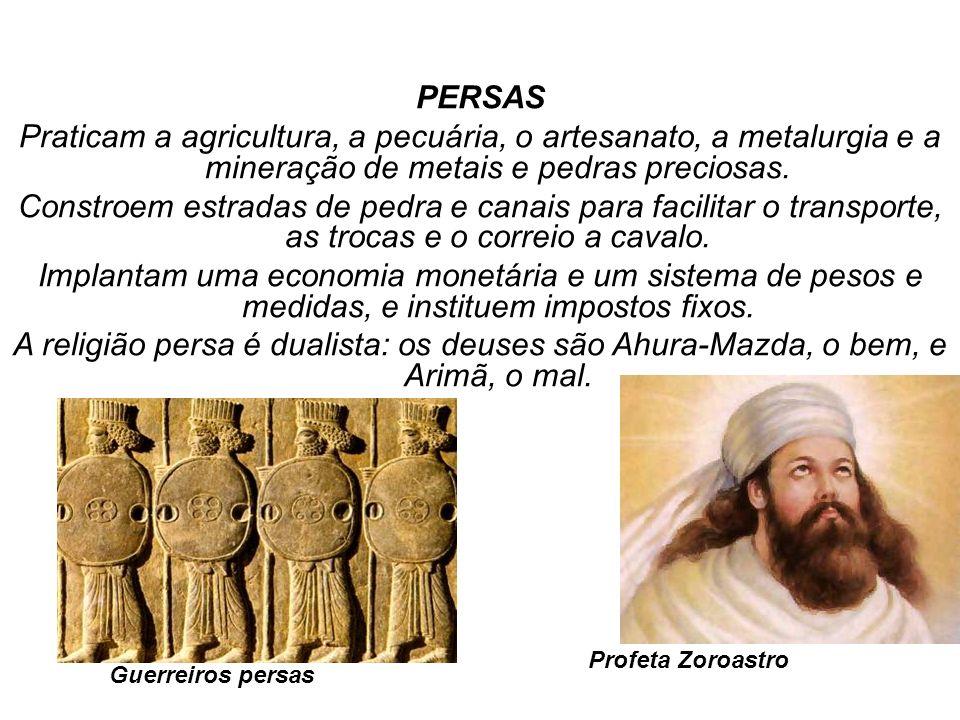 PERSAS Praticam a agricultura, a pecuária, o artesanato, a metalurgia e a mineração de metais e pedras preciosas.