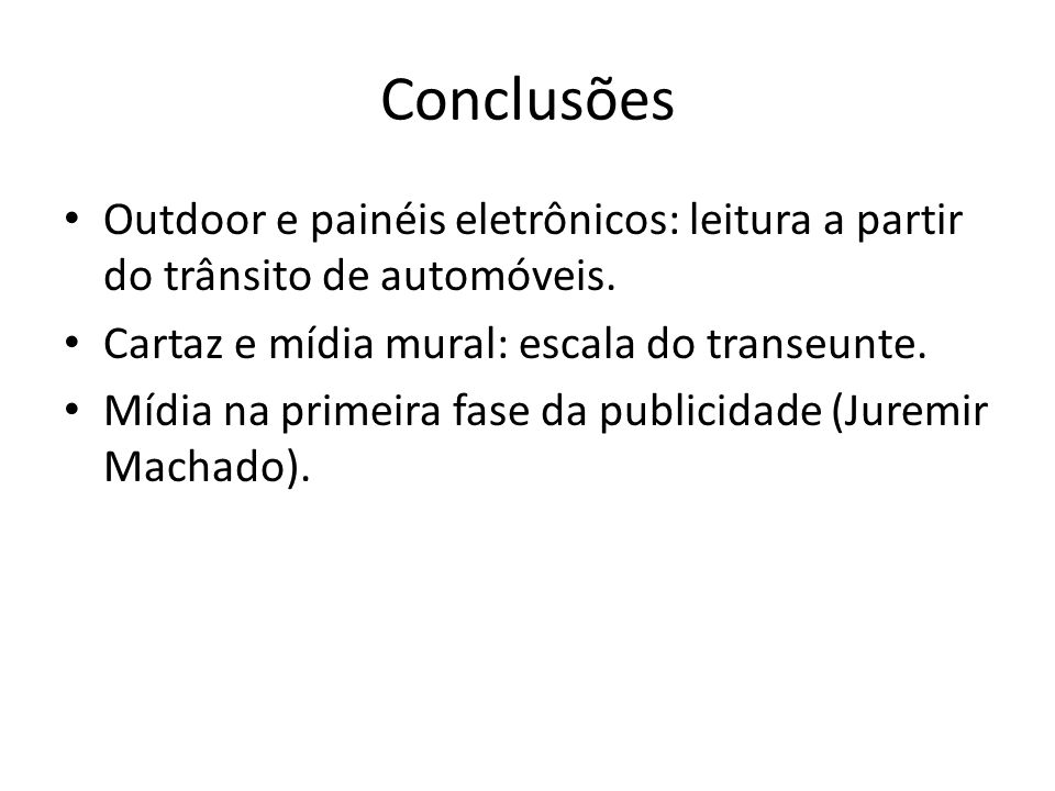 Conclusões Outdoor e painéis eletrônicos: leitura a partir do trânsito de automóveis. Cartaz e mídia mural: escala do transeunte.