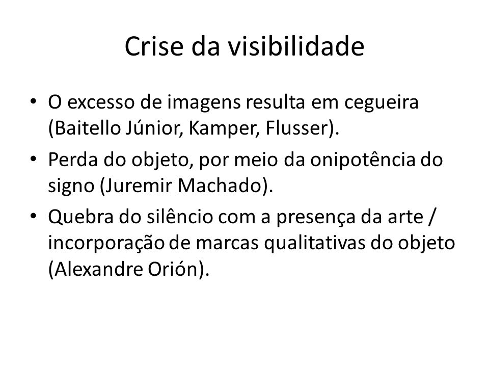 Crise da visibilidade O excesso de imagens resulta em cegueira (Baitello Júnior, Kamper, Flusser).