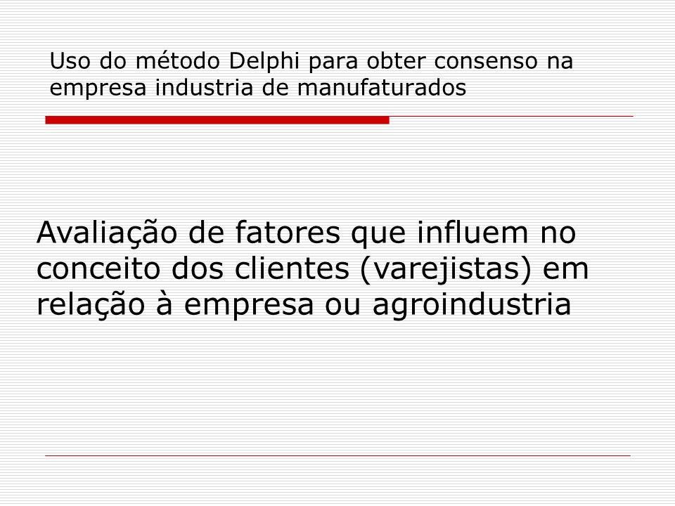 Uso do método Delphi para obter consenso na empresa industria de manufaturados