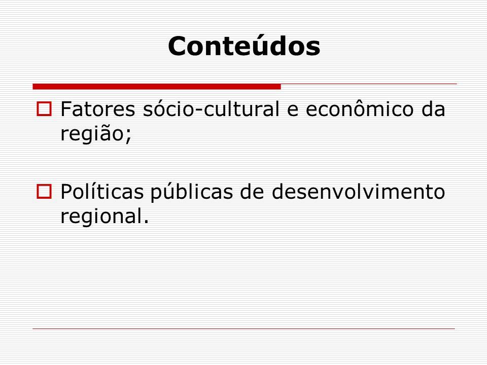 Conteúdos Fatores sócio-cultural e econômico da região;