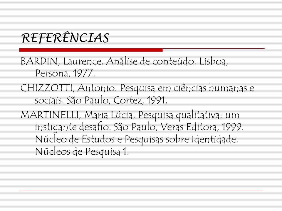 REFERÊNCIAS BARDIN, Laurence. Análise de conteúdo. Lisboa, Persona, 1977.
