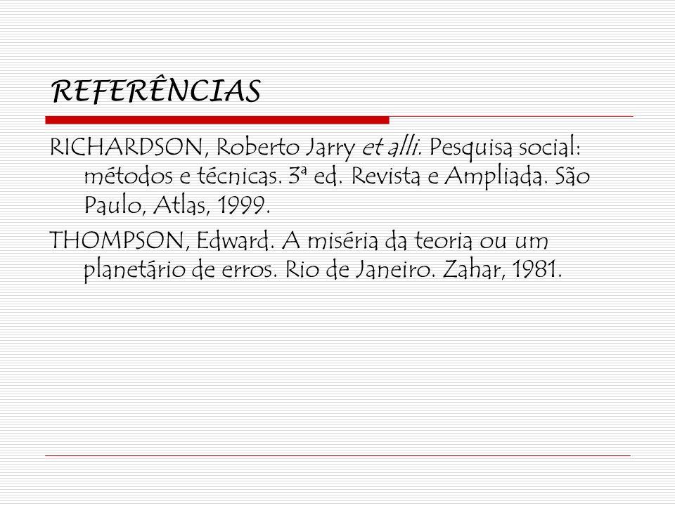 REFERÊNCIASRICHARDSON, Roberto Jarry et alli. Pesquisa social: métodos e técnicas. 3ª ed. Revista e Ampliada. São Paulo, Atlas, 1999.