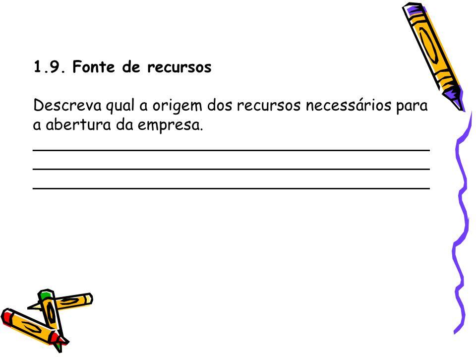 1.9. Fonte de recursosDescreva qual a origem dos recursos necessários para a abertura da empresa.