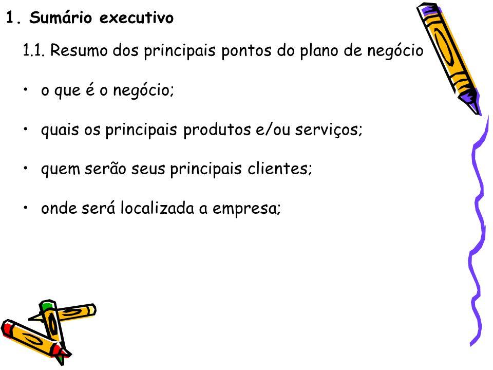 1. Sumário executivo 1.1. Resumo dos principais pontos do plano de negócio. o que é o negócio; quais os principais produtos e/ou serviços;