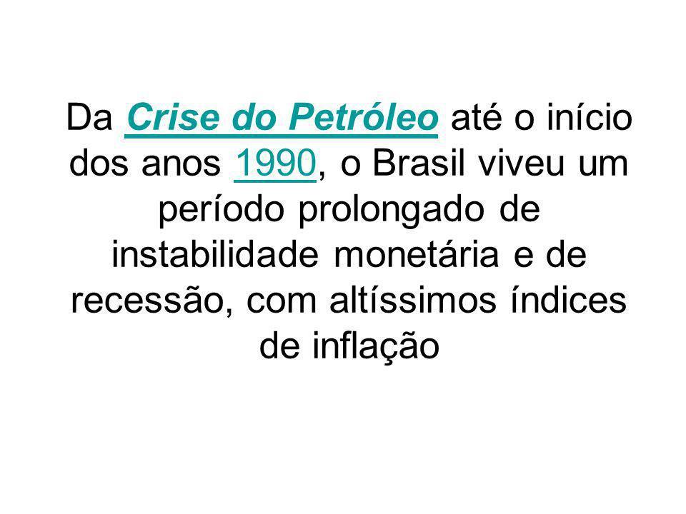 Da Crise do Petróleo até o início dos anos 1990, o Brasil viveu um período prolongado de instabilidade monetária e de recessão, com altíssimos índices de inflação