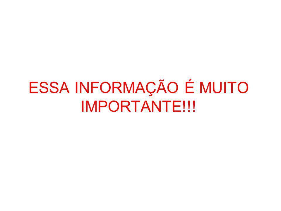ESSA INFORMAÇÃO É MUITO IMPORTANTE!!!