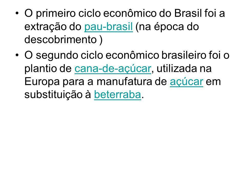 O primeiro ciclo econômico do Brasil foi a extração do pau-brasil (na época do descobrimento )