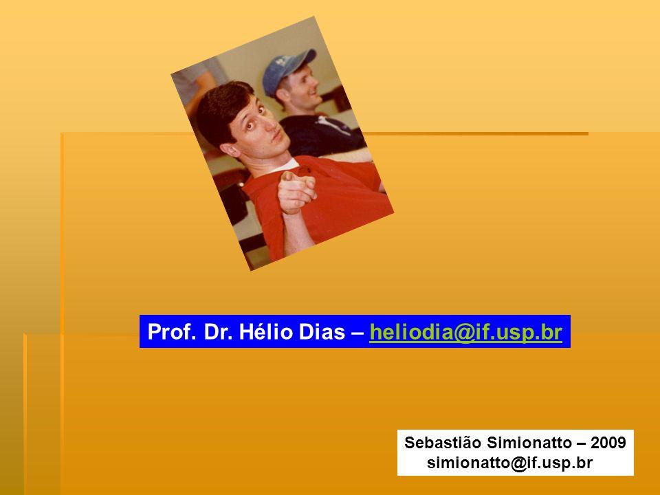 Prof. Dr. Hélio Dias – heliodia@if.usp.br