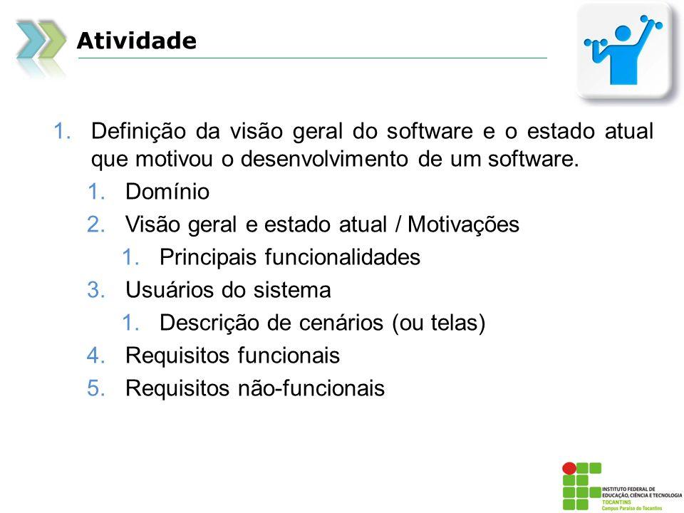 Atividade Definição da visão geral do software e o estado atual que motivou o desenvolvimento de um software.
