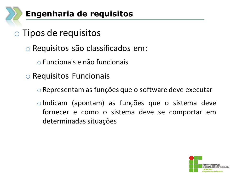 Tipos de requisitos Requisitos são classificados em: