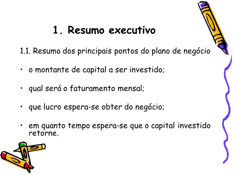 1. Resumo executivo 1.1. Resumo dos principais pontos do plano de negócio. o montante de capital a ser investido;