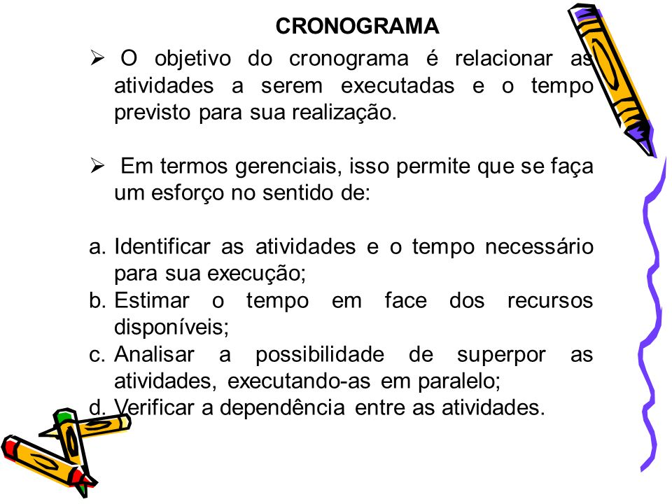 CRONOGRAMA O objetivo do cronograma é relacionar as atividades a serem executadas e o tempo previsto para sua realização.