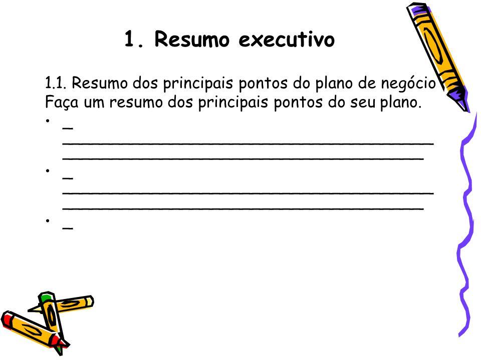 1. Resumo executivo1.1. Resumo dos principais pontos do plano de negócio. Faça um resumo dos principais pontos do seu plano.