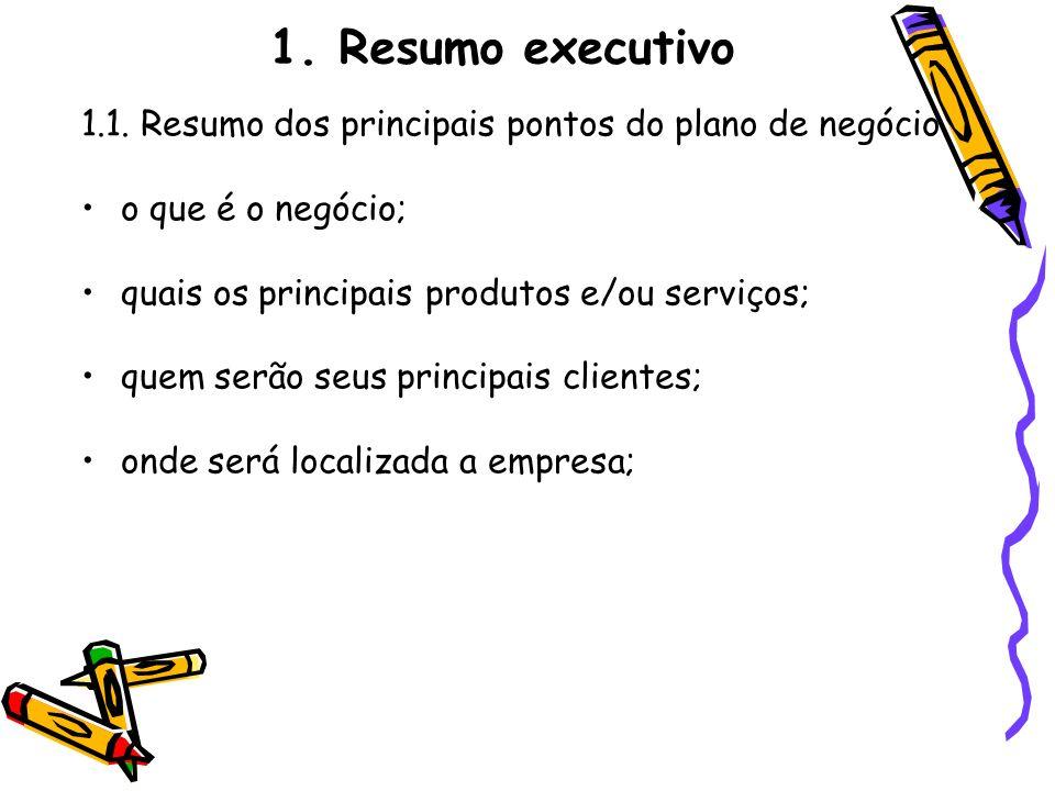 1. Resumo executivo 1.1. Resumo dos principais pontos do plano de negócio. o que é o negócio; quais os principais produtos e/ou serviços;