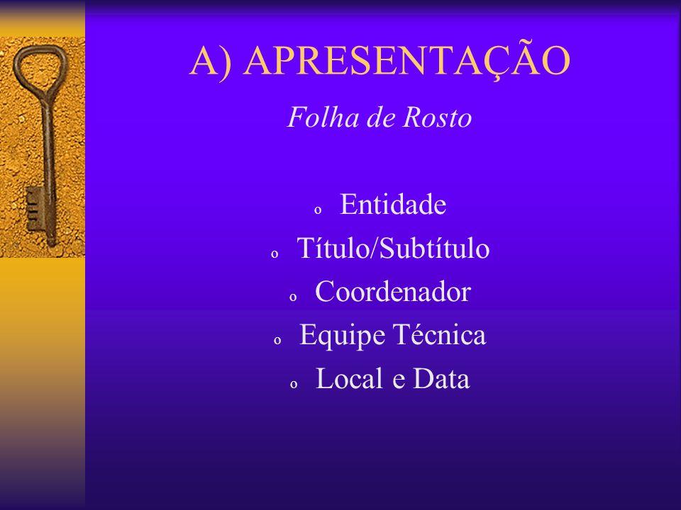 A) APRESENTAÇÃO Folha de Rosto Entidade Título/Subtítulo Coordenador