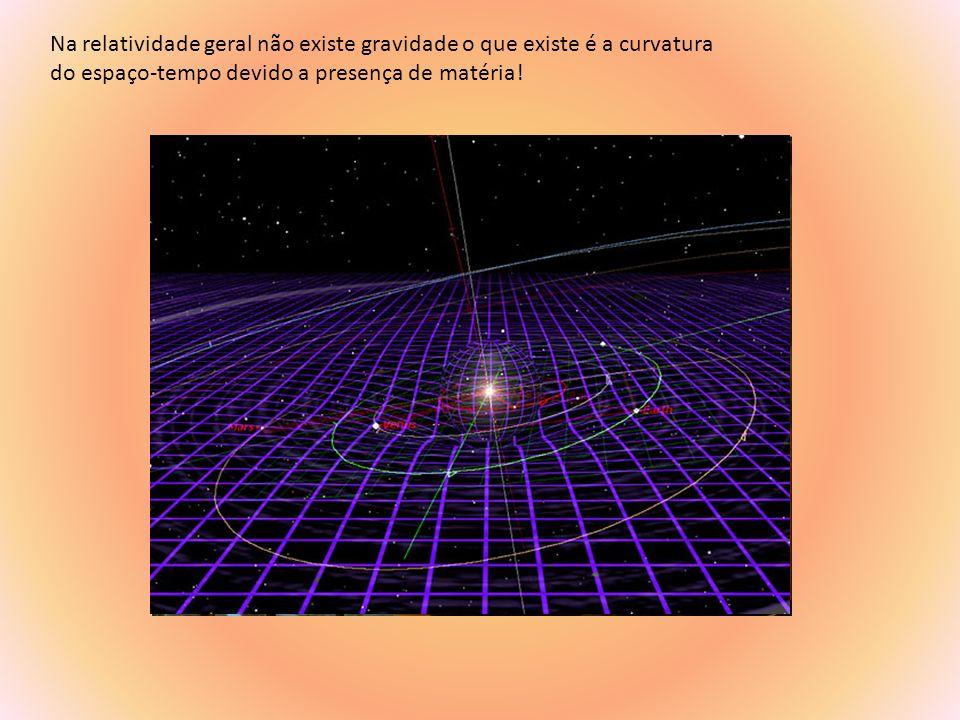 Na relatividade geral não existe gravidade o que existe é a curvatura