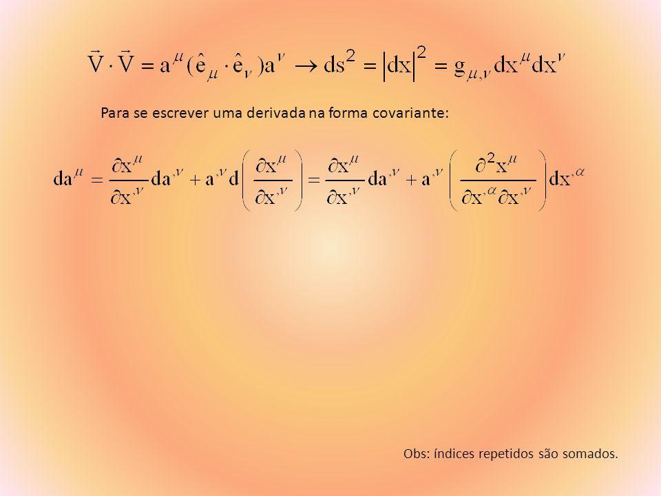Para se escrever uma derivada na forma covariante: