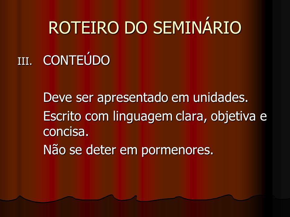 ROTEIRO DO SEMINÁRIO CONTEÚDO Deve ser apresentado em unidades.
