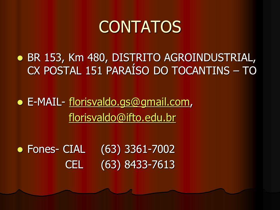 CONTATOSBR 153, Km 480, DISTRITO AGROINDUSTRIAL, CX POSTAL 151 PARAÍSO DO TOCANTINS – TO. E-MAIL- florisvaldo.gs@gmail.com,