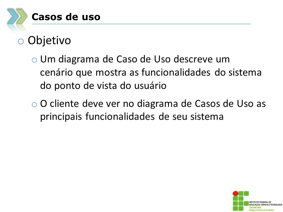 Casos de uso Objetivo. Um diagrama de Caso de Uso descreve um cenário que mostra as funcionalidades do sistema do ponto de vista do usuário.