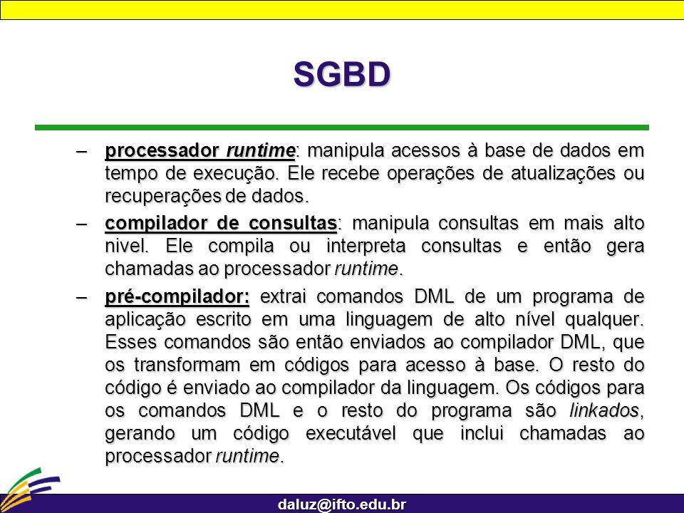 SGBDprocessador runtime: manipula acessos à base de dados em tempo de execução. Ele recebe operações de atualizações ou recuperações de dados.