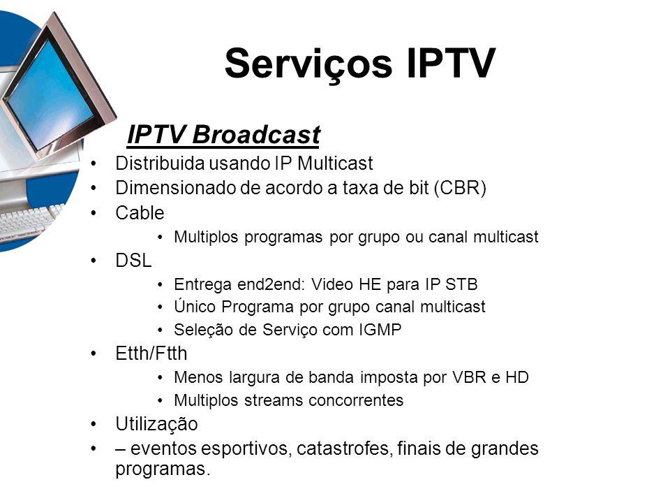 Serviços IPTV IPTV Broadcast Distribuida usando IP Multicast