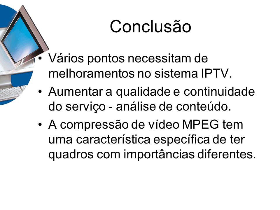 Conclusão Vários pontos necessitam de melhoramentos no sistema IPTV.