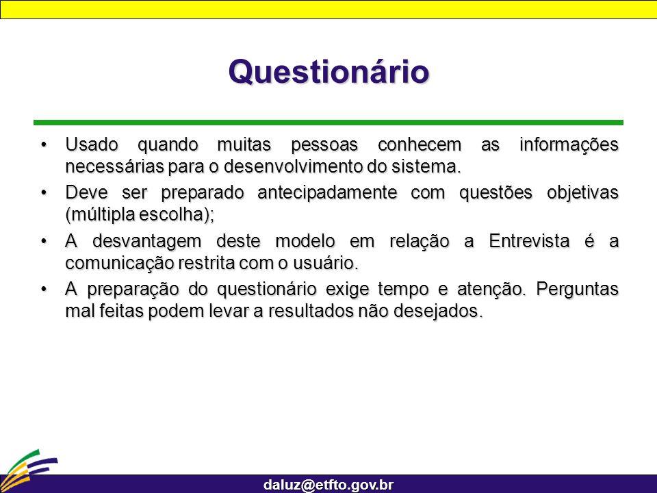 Questionário Usado quando muitas pessoas conhecem as informações necessárias para o desenvolvimento do sistema.