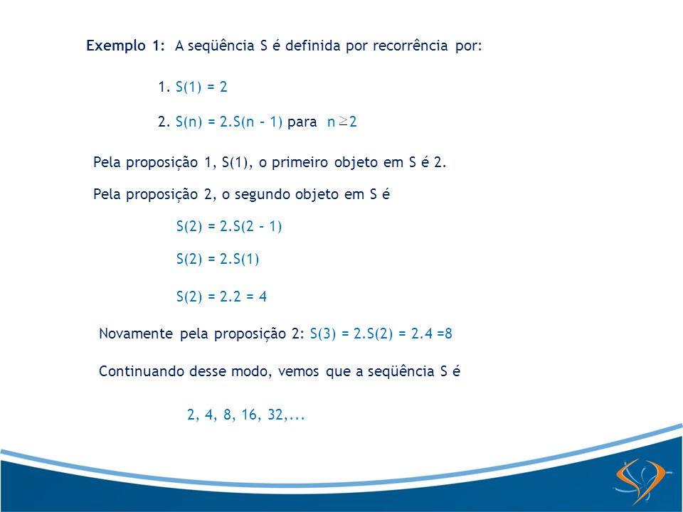 Exemplo 1: A seqüência S é definida por recorrência por:
