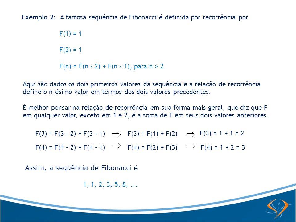 Exemplo 2: A famosa seqüência de Fibonacci é definida por recorrência por