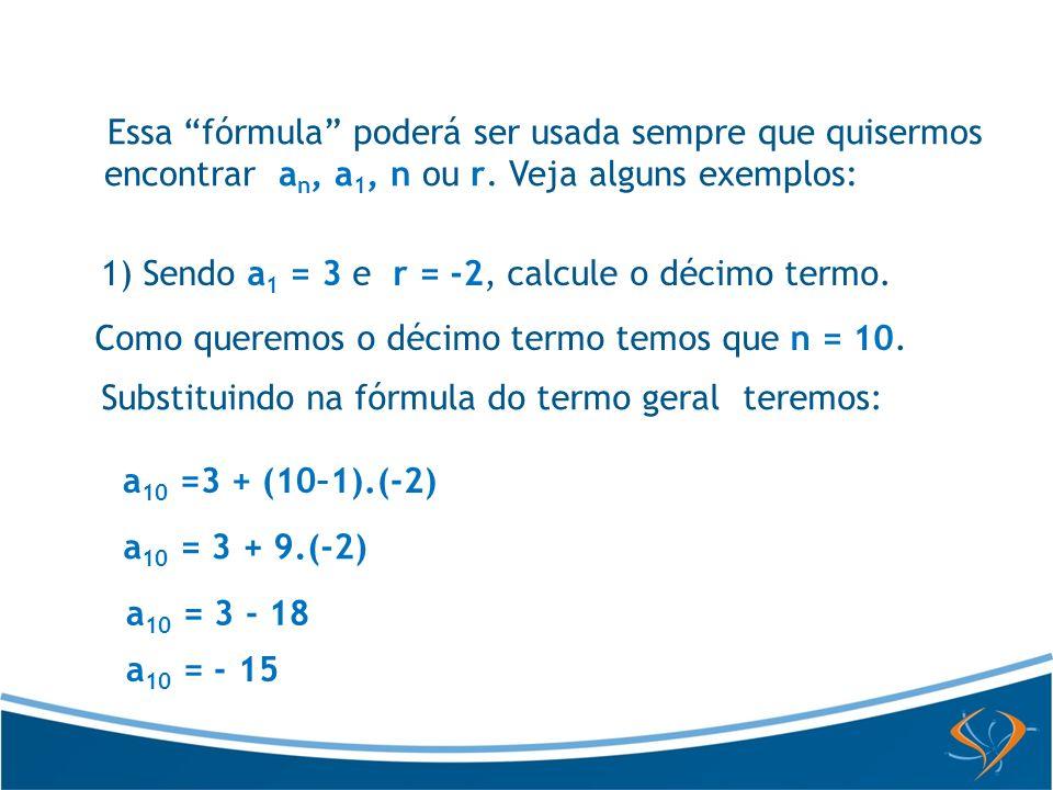 Como queremos o décimo termo temos que n = 10.