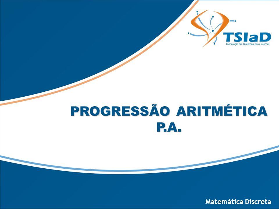 PROGRESSÃO ARITMÉTICA P.A.