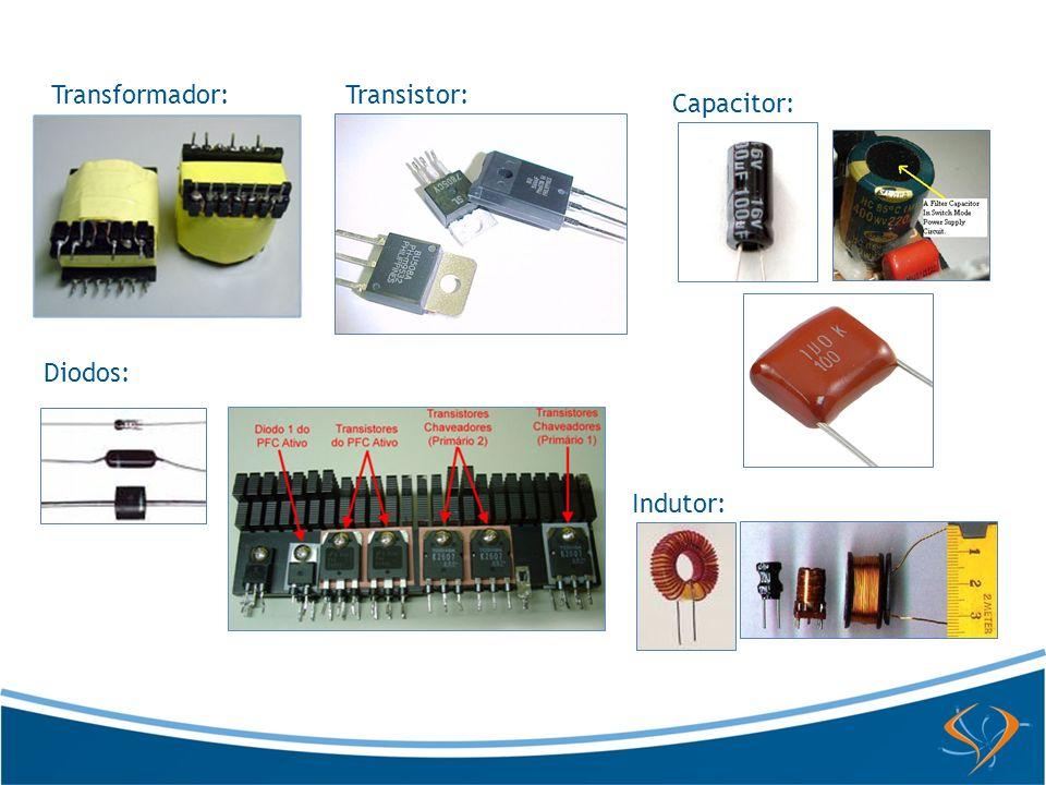 Transformador: Transistor: Capacitor: Diodos: Indutor: