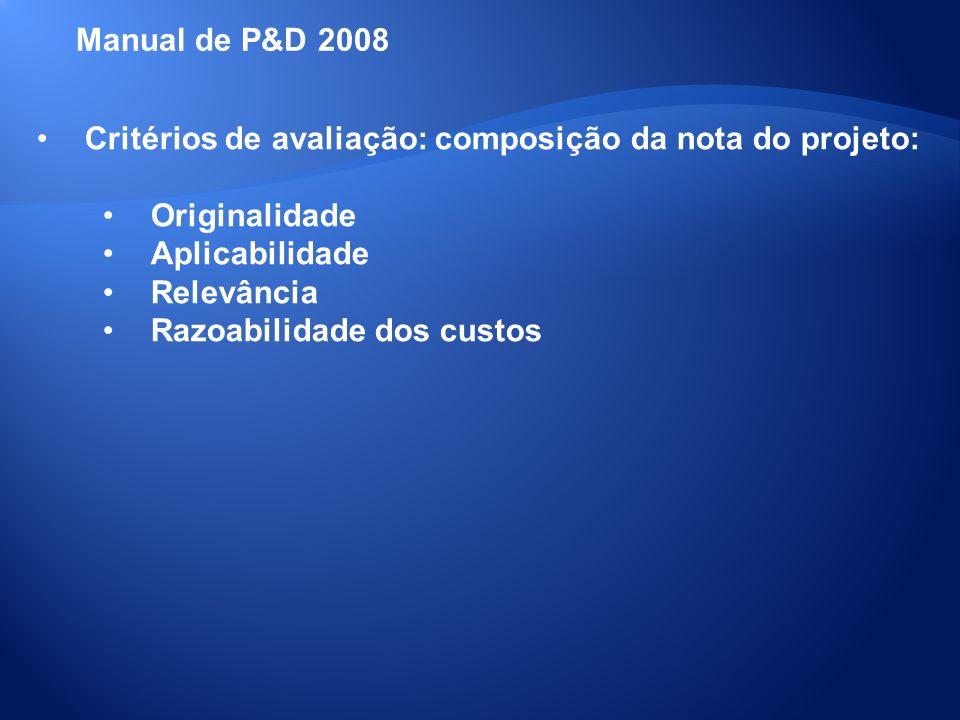 Manual de P&D 2008 Critérios de avaliação: composição da nota do projeto: Originalidade. Aplicabilidade.