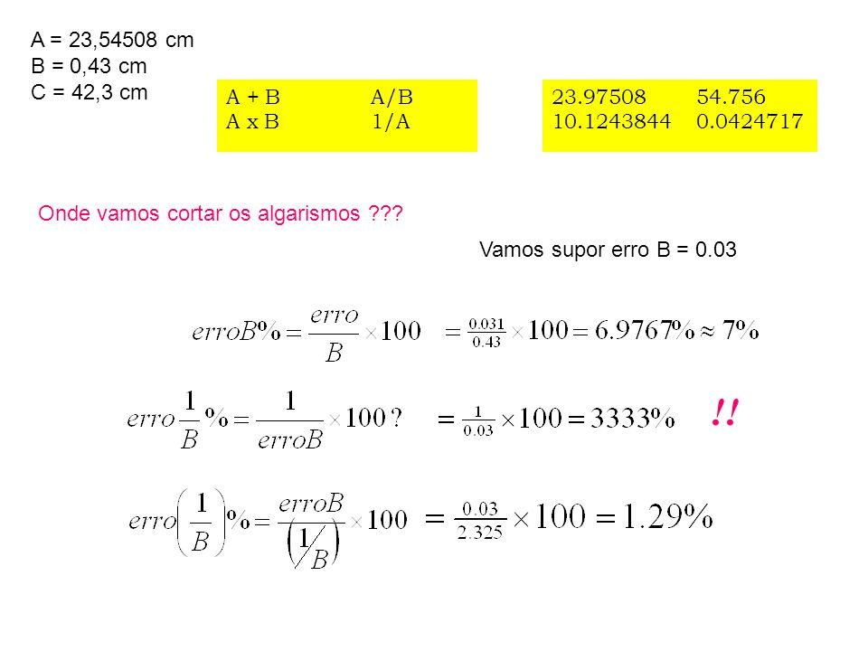 A = 23,54508 cm B = 0,43 cm. C = 42,3 cm. A + B. A x B. A/B. 1/A. 23.97508. 10.1243844. 54.756.