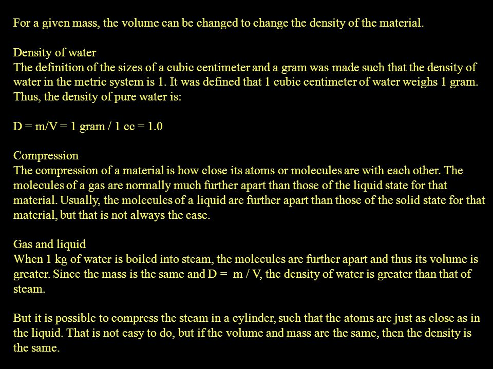 For a given mass, the volume can be changed to change the density of the material.