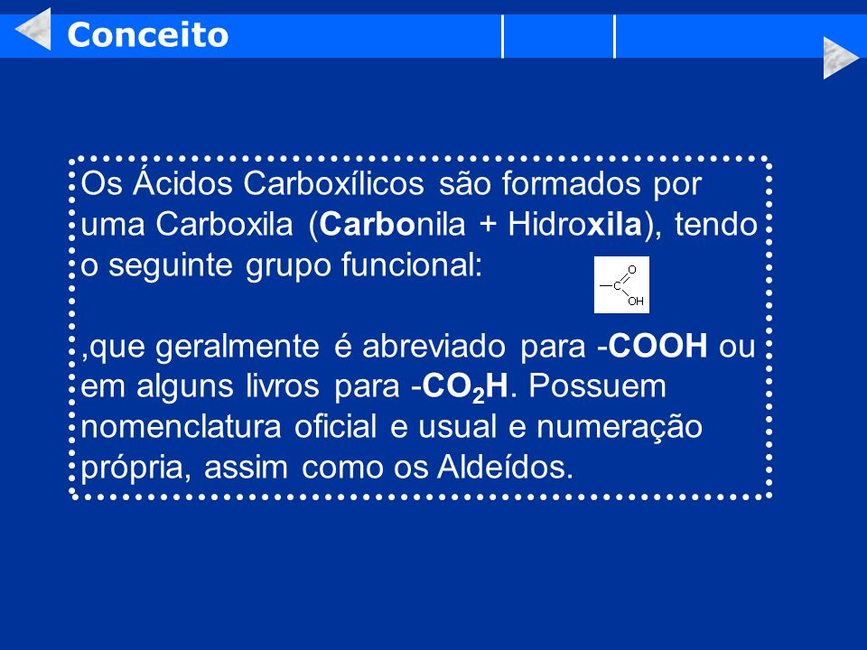 Conceito Os Ácidos Carboxílicos são formados por uma Carboxila (Carbonila + Hidroxila), tendo o seguinte grupo funcional: