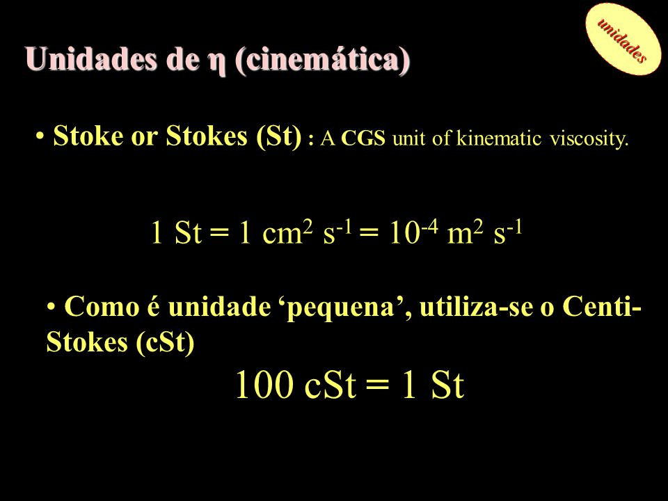 100 cSt = 1 St Unidades de η (cinemática)